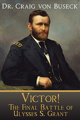 Victor!: The Final Battle of Ulysses S. Grant